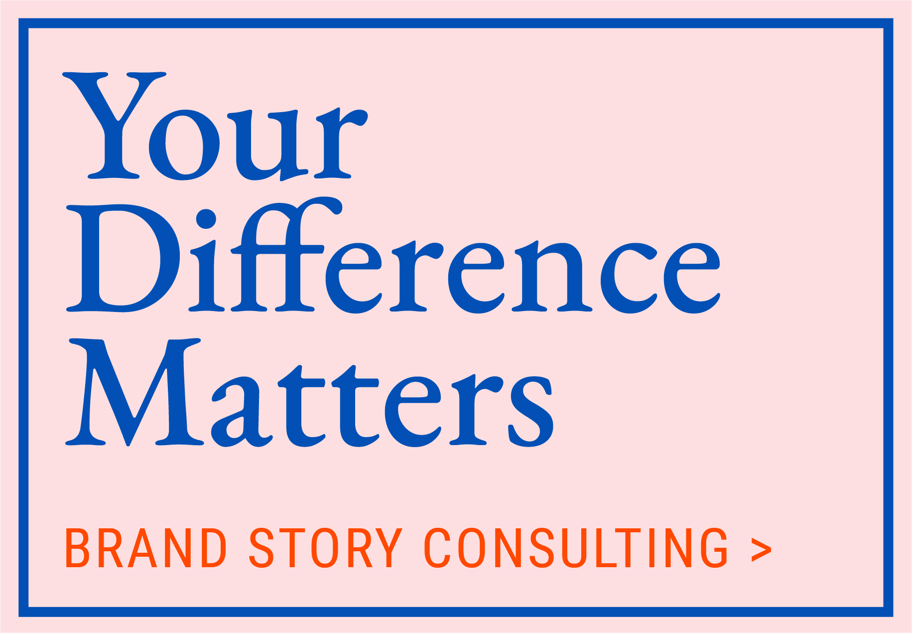 Your Difference Matters, Brand Story Consulting