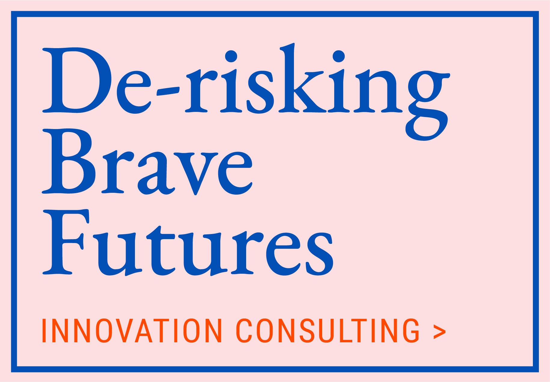 De-Risking Brave Futures, Innovation Consulting