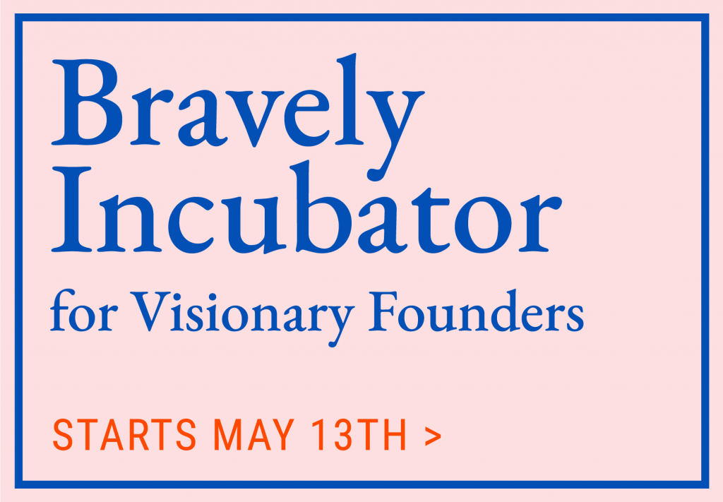 Bravely Incubator for Visionary Founders, starts May 13th